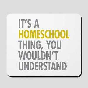Its A Homeschool Thing Mousepad