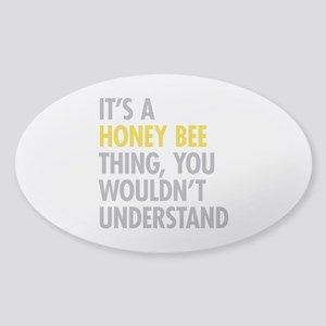 Its A Honey Bee Thing Sticker (Oval)
