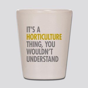 Its A Horticulture Thing Shot Glass