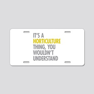 Its A Horticulture Thing Aluminum License Plate
