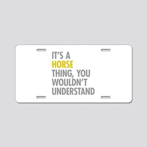 Its A Horse Thing Aluminum License Plate