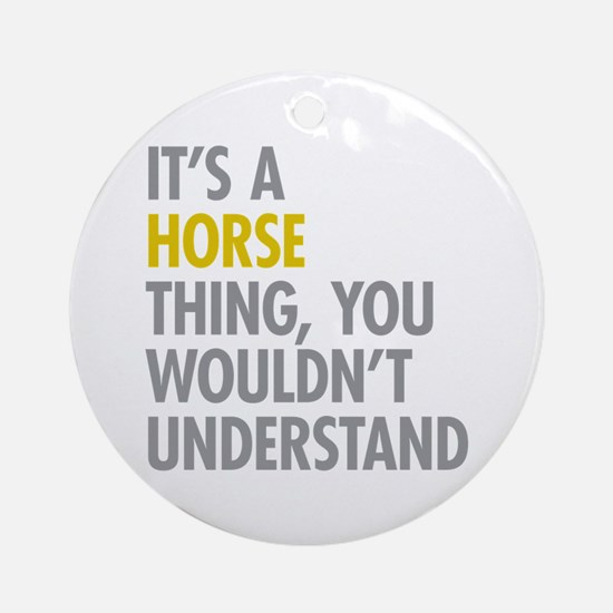 Its A Horse Thing Ornament (Round)