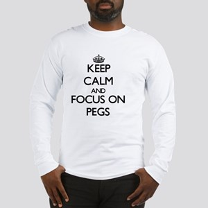 Keep Calm and focus on Pegs Long Sleeve T-Shirt