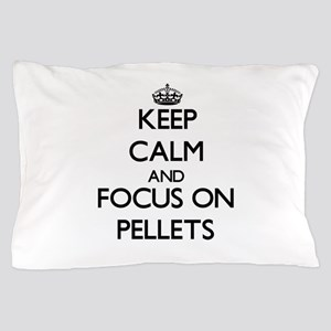 Keep Calm and focus on Pellets Pillow Case