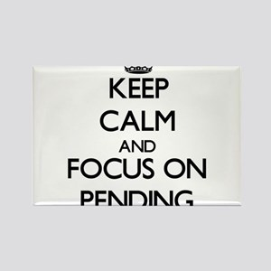Keep Calm and focus on Pending Magnets