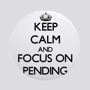 Keep Calm and focus on Pending Ornament (Round)