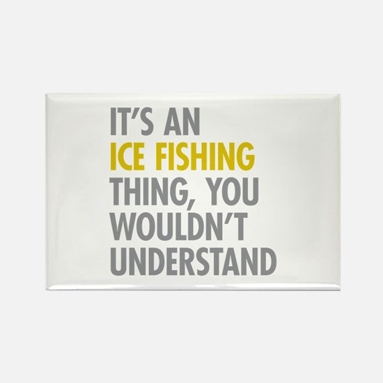 Its An Ice Fishing Thing Rectangle Magnet