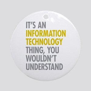 Its An Information Technology Thi Ornament (Round)