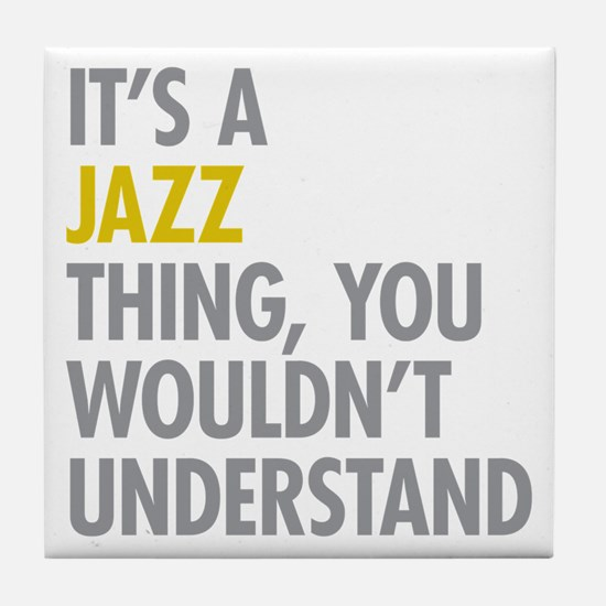 Its A Jazz Thing Tile Coaster