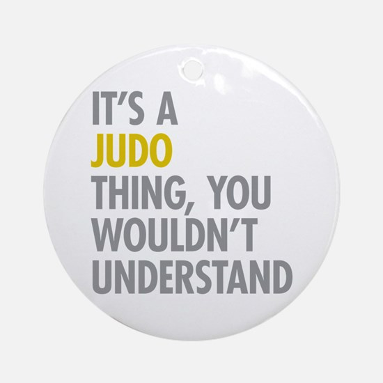 Its A Judo Thing Ornament (Round)