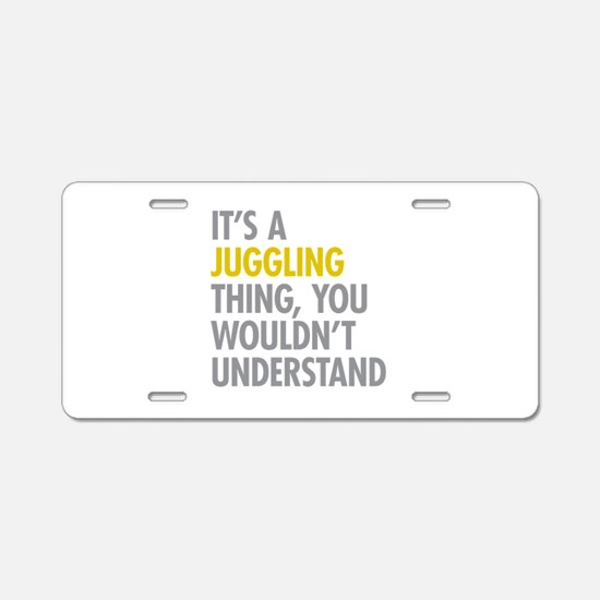 Its A Juggling Thing Aluminum License Plate