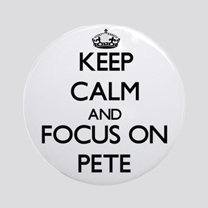 Keep Calm and focus on Pete Ornament (Round)