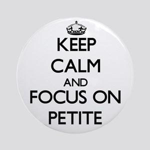 Keep Calm and focus on Petite Ornament (Round)