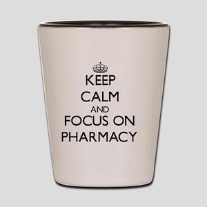 Keep Calm and focus on Pharmacy Shot Glass