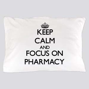 Keep Calm and focus on Pharmacy Pillow Case