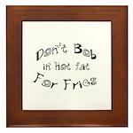 Don't Bob for Fries in Hot Fat Framed Tile