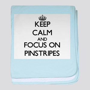 Keep Calm and focus on Pinstripes baby blanket