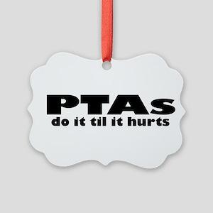 PTAs Do It Til It Hurts Ornament