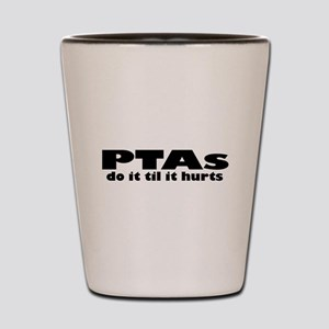 PTAs Do It Til It Hurts Shot Glass