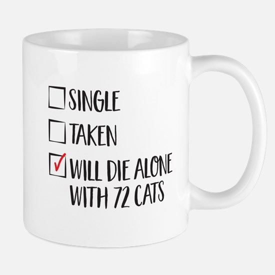 Single taken will die alone with 72 cats Mugs