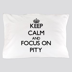 Keep Calm and focus on Pity Pillow Case