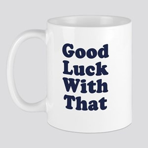 Good Luck With That Mugs