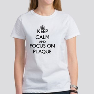 Keep Calm and focus on Plaque T-Shirt