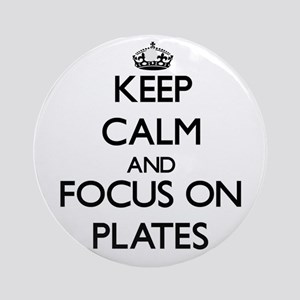 Keep Calm and focus on Plates Ornament (Round)