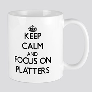 Keep Calm and focus on Platters Mugs