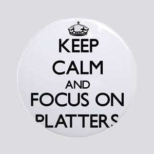 Keep Calm and focus on Platters Ornament (Round)