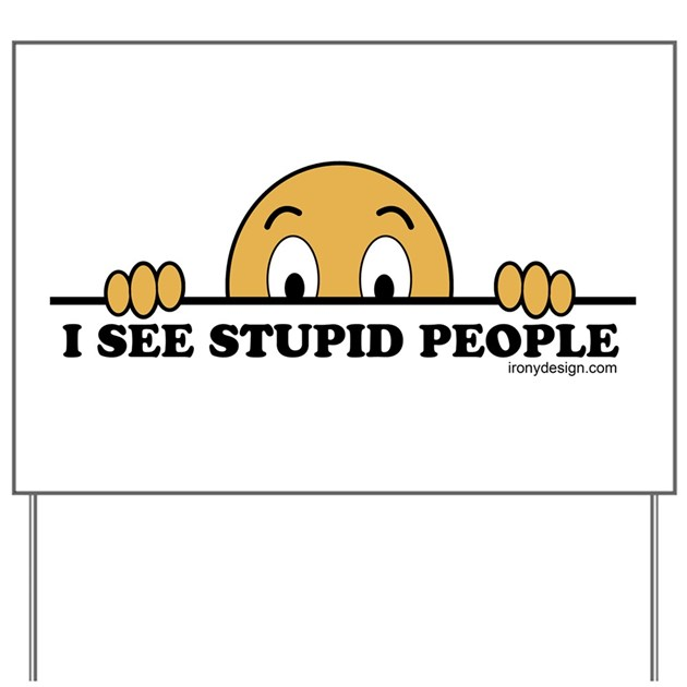 I See Stupid People Funny Yard Sign by Admin_CP2467713