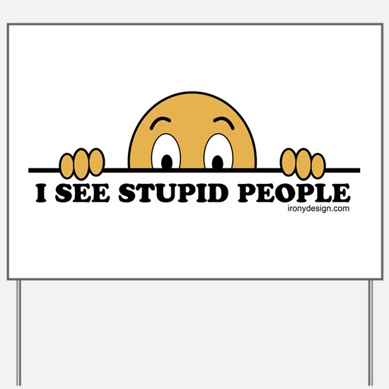 I See Stupid People Funny Yard Sign
