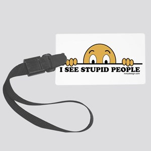 I See Stupid People Funny Large Luggage Tag