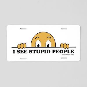 I See Stupid People Funny Aluminum License Plate