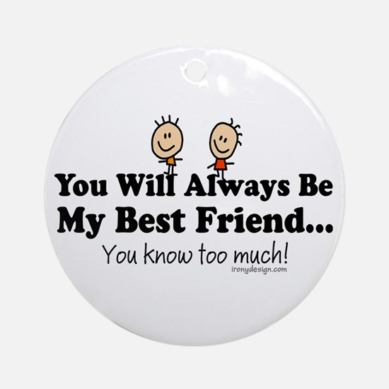 Best Friends Knows Saying Ornament (Round)