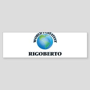 World's Greatest Rigoberto Bumper Sticker