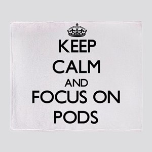 Keep Calm and focus on Pods Throw Blanket