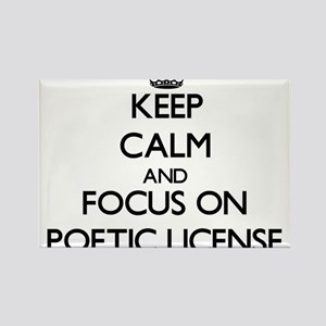 Keep Calm and focus on Poetic License Magnets