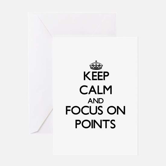 Keep Calm and focus on Points Greeting Cards
