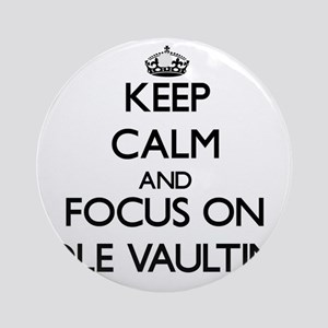 Keep Calm and focus on Pole Vault Ornament (Round)