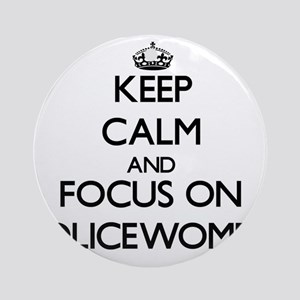 Keep Calm and focus on Policewome Ornament (Round)