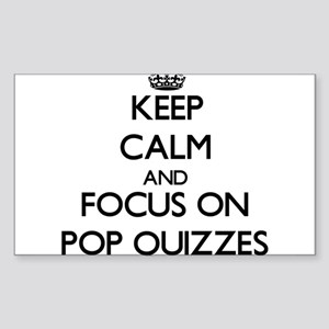 Keep Calm and focus on Pop Quizzes Sticker