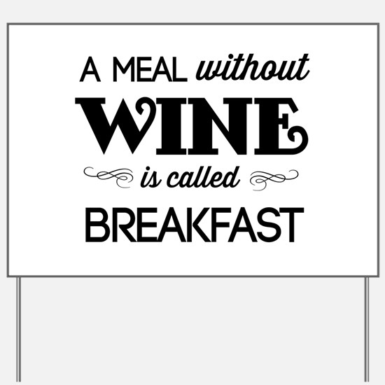 A meal without wine is called breakfast Yard Sign