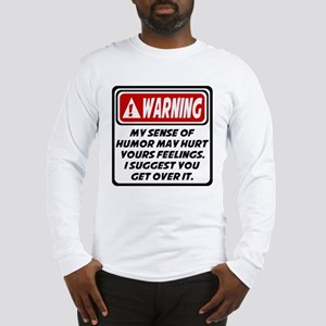 WARNING MY SENSE OF HUMOR MAY HURT Long Sleeve T-S