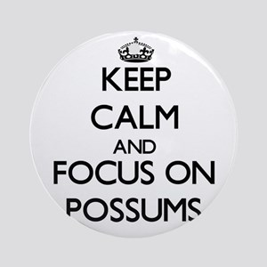 Keep Calm and focus on Possums Ornament (Round)