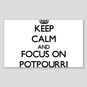 Keep Calm and focus on Potpourri Sticker