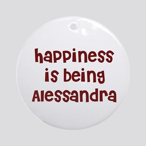 happiness is being Alessandra Ornament (Round)