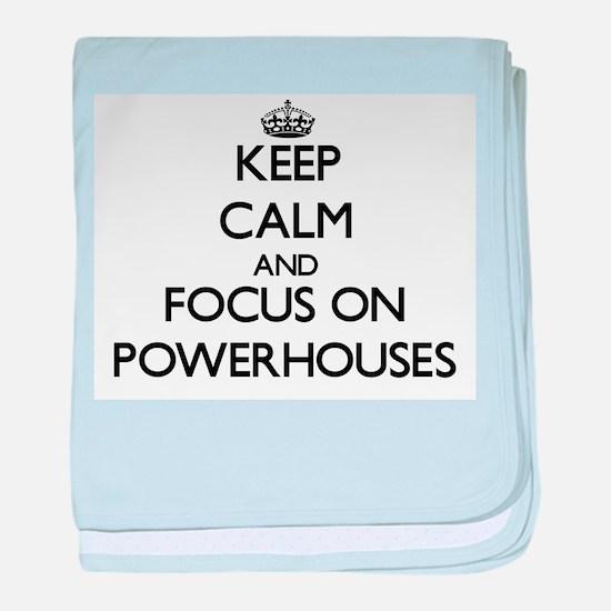 Keep Calm and focus on Powerhouses baby blanket