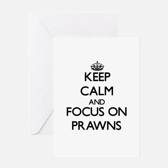 Keep Calm and focus on Prawns Greeting Cards
