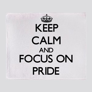Keep Calm and focus on Pride Throw Blanket